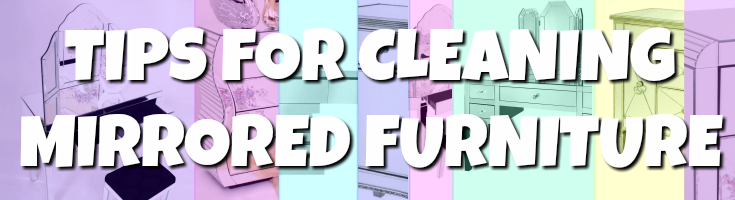 Tips for Cleaning Mirrored Furniture