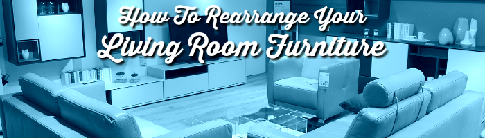 How To Rearrange Living Room Furniture