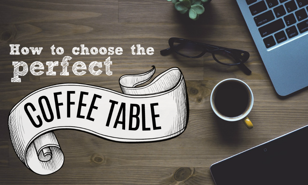 How To Choose The Perfect Coffee Table