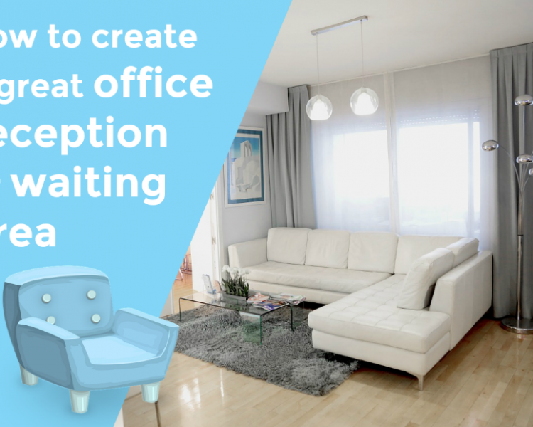 How To Create a Great Reception Area or Waiting Room
